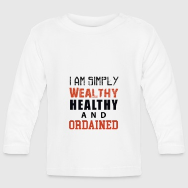 I am simply Wealthy Healthy And Ordained (WHAO) - Baby Long Sleeve T-Shirt