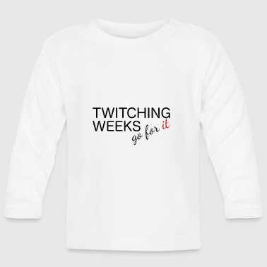 Twitching Weeks, go for it! bird watching - Baby Long Sleeve T-Shirt