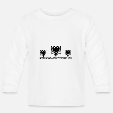 Albania BETTER THAN YOU KING QUEEN ALBANIA png - Baby Long Sleeve T-Shirt