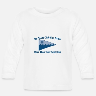 Yacht Club My Yacht Club Can Drink More Than Your Yacht Club - Baby Longsleeve Shirt