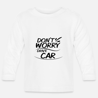 Drive Go By Car Don't Worry - Drive Car - Baby Longsleeve Shirt