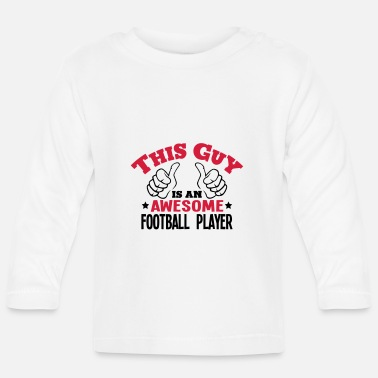 Football Field this guy is an awesome football player 2 - Baby Longsleeve Shirt