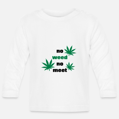 No Weed No meeting gift idea grass kiffen - Baby Longsleeve Shirt