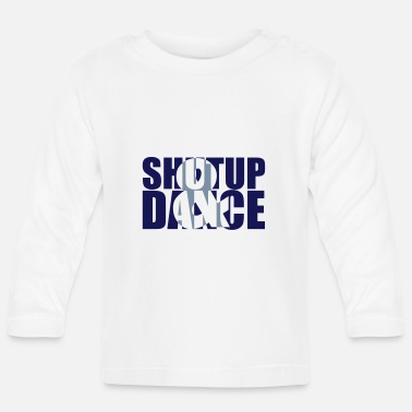 Word Comedy Party shut up and dance - Baby Longsleeve Shirt