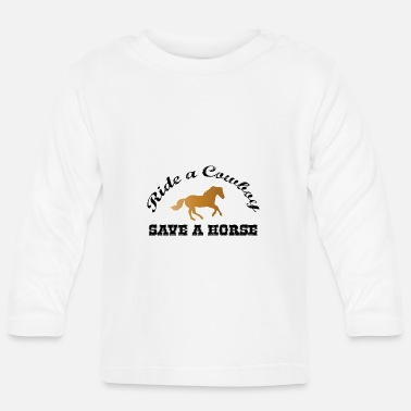 Ride A Horse Save a Horse - Ride a Cowboy - Baby Longsleeve Shirt