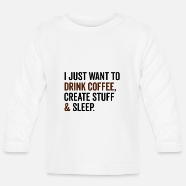 Drink Coffee & Create Stuff Funny Quote - Baby Longsleeve Shirt