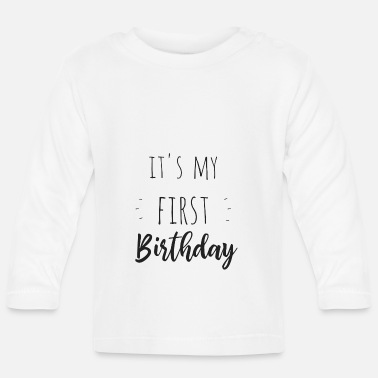 Birthday It's my first birthday - Baby Long Sleeve T-Shirt