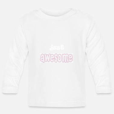 Just Just awesome - Baby longsleeve