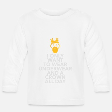 Lazy Underwear I Only Want To Wear Underwear And A Crown - Baby Longsleeve Shirt