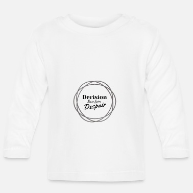 Derision Derision save from despair - Baby Longsleeve Shirt