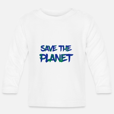 Save Save the Planet - Save the Earth - Baby Longsleeve Shirt