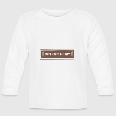 Hippie / Hippies: Don't Worry Be Hippy - Baby Long Sleeve T-Shirt