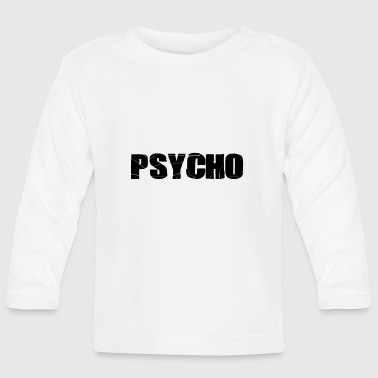 PSYCHO - Baby Long Sleeve T-Shirt