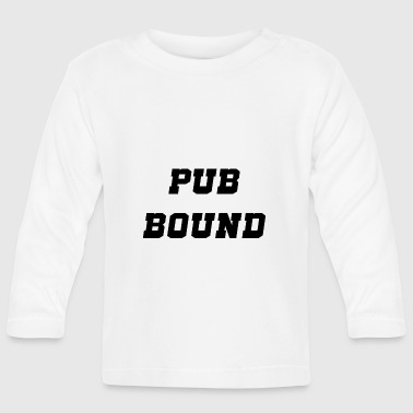 pub bound - Baby Long Sleeve T-Shirt