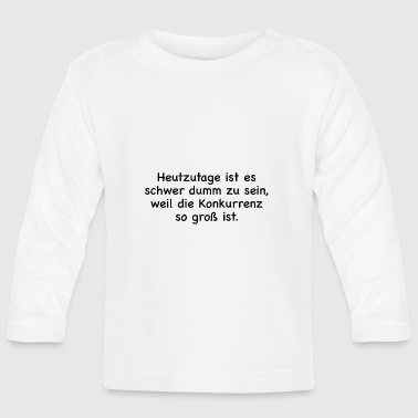 B Day it's hard to be stupid these days b - Baby Long Sleeve T-Shirt