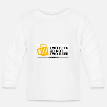 Two Two Beer or Not Two Beer - Baby Longsleeve Shirt