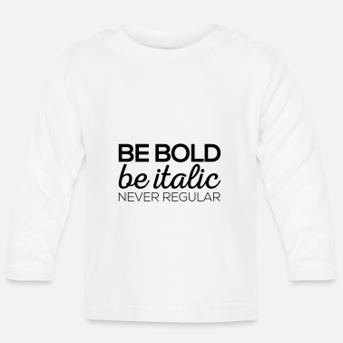 Bold Be Bold - Baby Long Sleeve T-Shirt