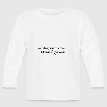 Choose happiness / happiness / happy / gift - Baby Long Sleeve T-Shirt
