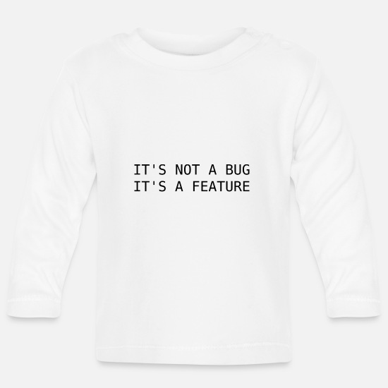 Birthday Baby Clothes - It's not a bug, its a feature - Baby Longsleeve Shirt white