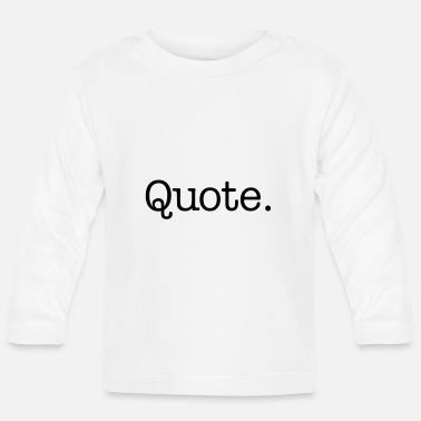 Quote Quote. - Baby Long Sleeve T-Shirt