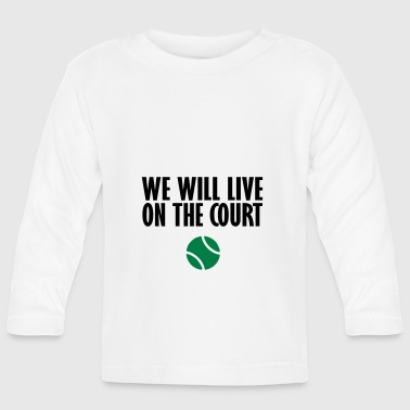 we live on the court - Baby Long Sleeve T-Shirt