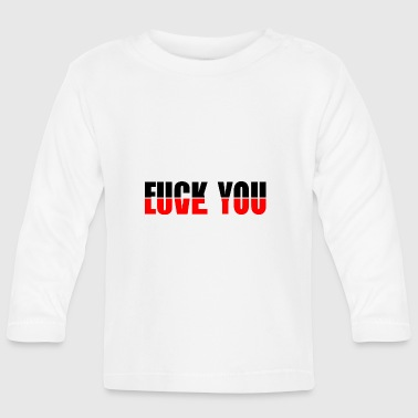 Love You Fuck You - Baby Long Sleeve T-Shirt