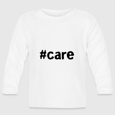 #care - Baby Long Sleeve T-Shirt