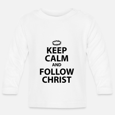 Christ Keep Calm and Follow Christ - Baby Longsleeve Shirt