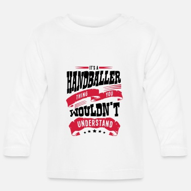 Handball its a handballer thing you wouldnt under - Baby Longsleeve Shirt