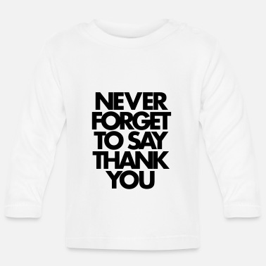 Never Forget Never Forget To Say Thank You - Långärmad baby T-shirt