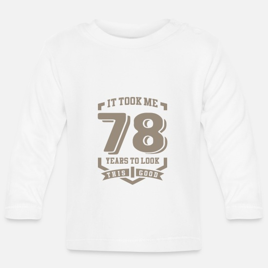 Birthday Baby Clothes - It Took Me 78 Years - Baby Longsleeve Shirt white