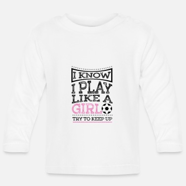 Play I Know I Play Like A Girl - Football Gift Gift - Baby Longsleeve Shirt