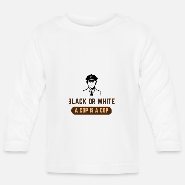 Cop BLACK OR WHITE A COP IS A COP - Baby Longsleeve Shirt
