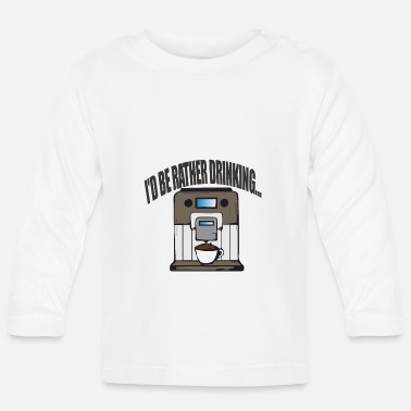 I'd rather be drinking coffee - Baby Longsleeve Shirt