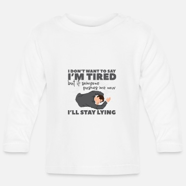 Tired Tired - Baby Longsleeve Shirt