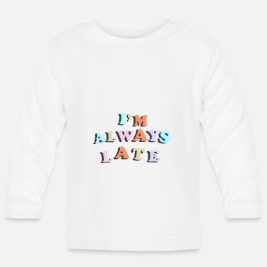 always too late party shirt - Baby Longsleeve Shirt