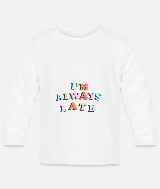 Late Baby Long-Sleeved Shirts - always too late party shirt - Baby Longsleeve Shirt white