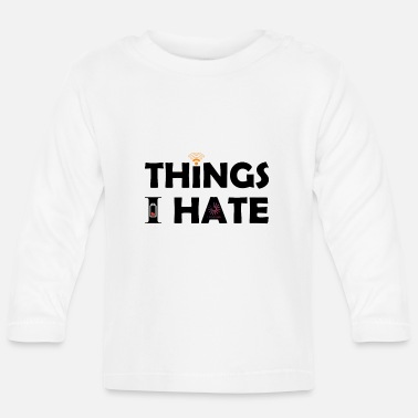 Video Buffer Things I hate Things I hate - Baby Longsleeve Shirt