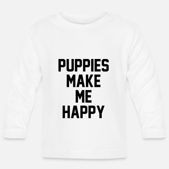 Puppy Baby Clothes - Puppies make me happy - Baby Longsleeve Shirt white