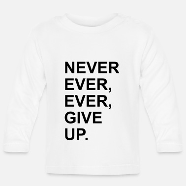 Ever NEVER EVER EVER GIVE UP - Baby Langarmshirt