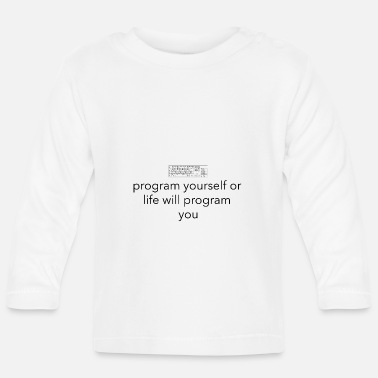 Program-what-you-do Program yourself or life programs you - Baby Longsleeve Shirt