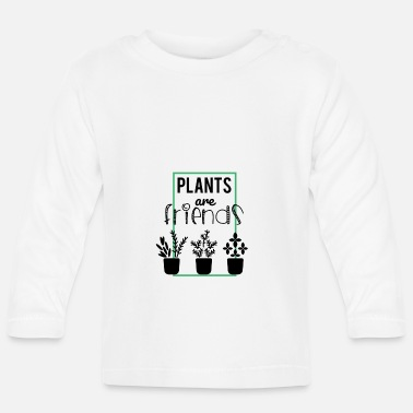 Plant Grounds Plants are friends - plants are friends - Baby Longsleeve Shirt
