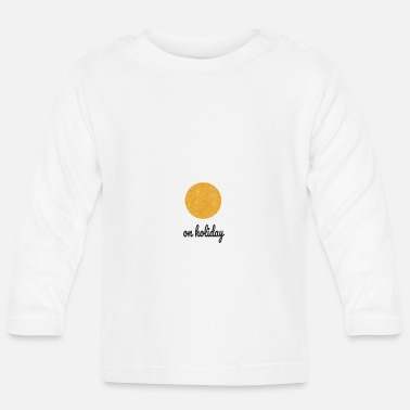 Vacation on holiday | on vacation | vacation - Baby Longsleeve Shirt