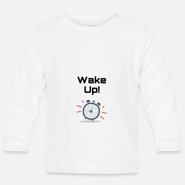 Wake Up Wake up - Baby Longsleeve Shirt