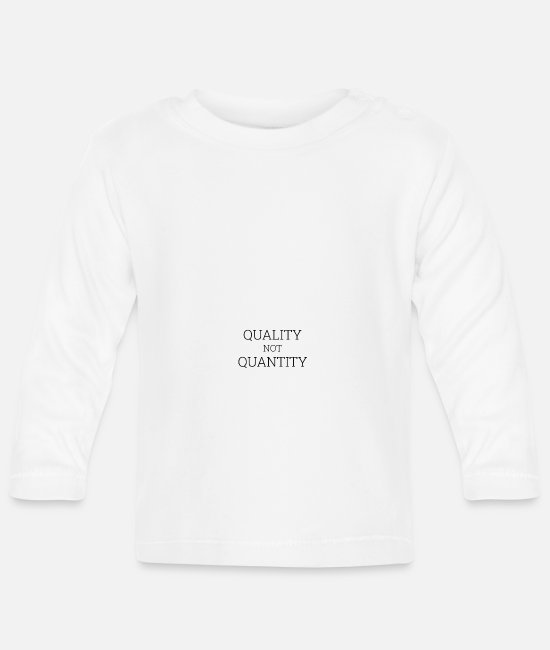 Quote Baby Long-Sleeved Shirts - Quality Not Quantity - Baby Longsleeve Shirt white