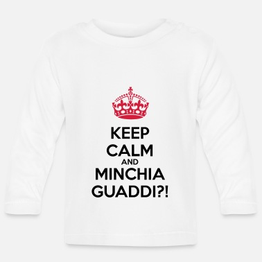 Keep Calm Minchia guaddi Keep Calm - Maglietta maniche lunghe neonato