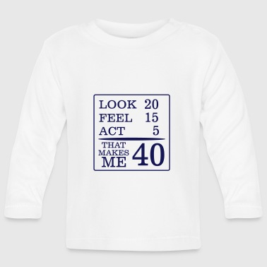40 YEARS YOUNG (BIRTHDAY SHIRT!) - Baby Long Sleeve T-Shirt