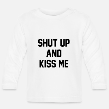 Kiss SHUT UP AND KISS ME - Baby Longsleeve Shirt