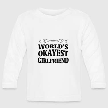 THE WORLD OKAYSTE GIRLFRIEND! - Baby Long Sleeve T-Shirt