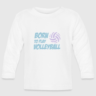 Born to play Volleyball - T-shirt manches longues Bébé